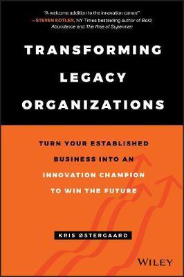 Transforming Legacy Organizations by Kris Ostergaard