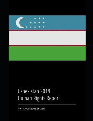 Uzbekistan 2018 Human Rights Report by U.S. Department of State image