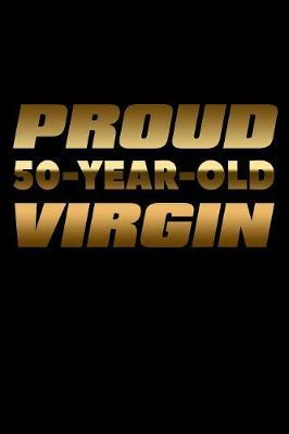 Proud 50 Year Old Virgin by Janice H McKlansky Publishing