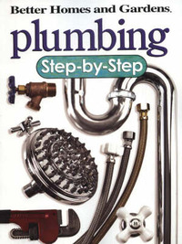 Plumbing: Step-by-Step by Better Homes & Gardens image