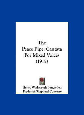 The Peace Pipe: Cantata for Mixed Voices (1915) by Henry Wadsworth Longfellow image