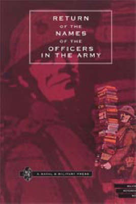 Return of the Names of the Officers in the Army Who Receive Pensions for the Loss of Limbs, or for Wounds Etc. by Naval & Military Press