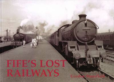 Fife's Lost Railways by Gordon Stansfield