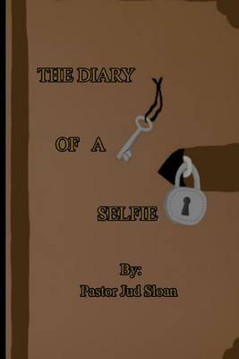 The Diary of a Selfie by Judson Sloan