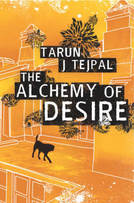 The Alchemy of Desire by Tarun J Tejpal