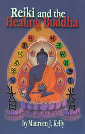 Reiki and the Healing Buddha by Maureen J. Kelly