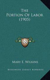 The Portion of Labor (1905) by Mary , E Wilkins