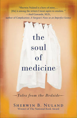 The Soul of Medicine: Tales from the Bedside by Sherwin B Nuland