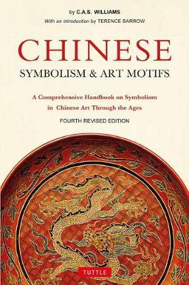 Chinese Symbolism & Art Motifs Fourth Revised Edition by Charles Alfred Speed Williams