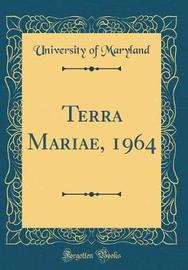Terra Mariae, 1964 (Classic Reprint) by University Of Maryland image