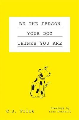 Be the Person Your Dog Thinks you Are by C.J Frick image