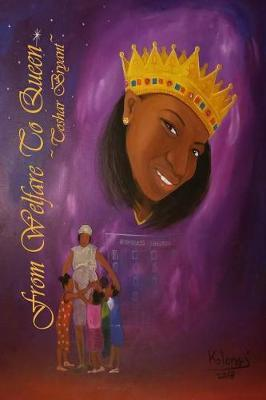 From Welfare to Queen by Toshar Bryant