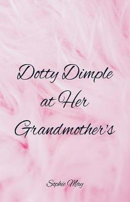 Dotty Dimple at Her Grandmother's by Sophie May