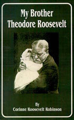 My Brother Theodore Roosevelt by Corinne Roosevelt Robinson image