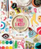 Find and Keep: 26 Projects to Spark Your Imagination by Beci Orpin