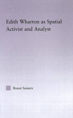 Edith Wharton as Spatial Activist and Analyst by Renee Somers
