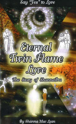 Eternal Twin Flame Love by Shanna Mac Lean