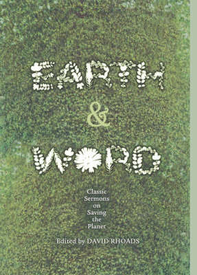 Earth and Word: Classic Sermons on Saving the Planet by David Rhoads