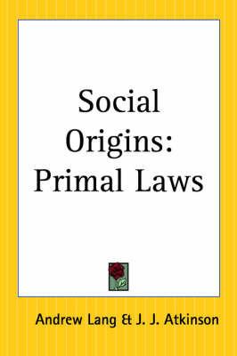 Social Origins: Primal Laws by Andrew Lang