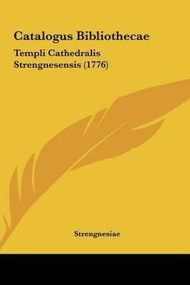 Catalogus Bibliothecae: Templi Cathedralis Strengnesensis (1776) by Strengnesiae