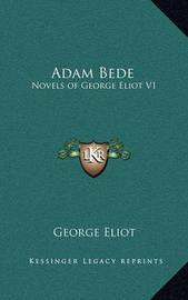 Adam Bede: Novels of George Eliot V1 by George Eliot