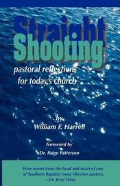 Straight Shooting: Pastoral Reflections for Today's Church by William F Harrell