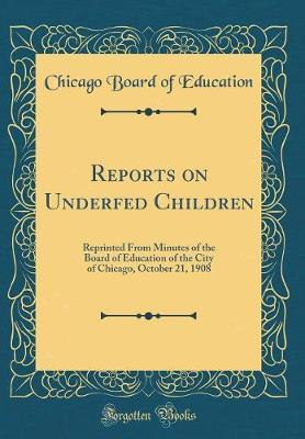 Reports on Underfed Children by Chicago Board of Education