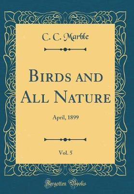 Birds and All Nature, Vol. 5 by C C Marble