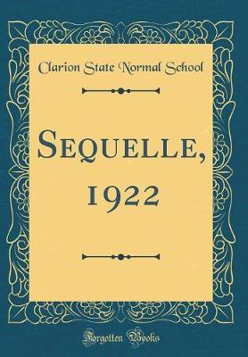 Sequelle, 1922 (Classic Reprint) by Clarion State Normal School