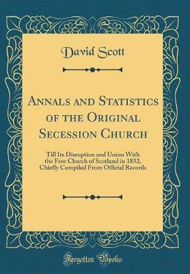 Annals and Statistics of the Original Secession Church by David Scott image