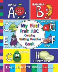 My First Fruit ABC Coloring Writing Practice Book by Emin J Space