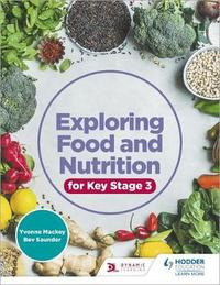 Exploring Food and Nutrition for Key Stage 3 by Yvonne Mackey