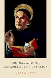 Aquinas and the Metaphysics of Creation by Gaven Kerr