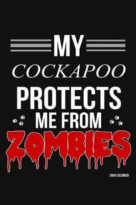 My Cockapoo Protects Me From Zombies 2020 Calender by Harriets Dogs