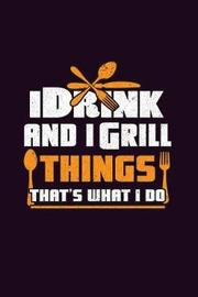 I Drink And I Grill Things That's What I Do by Books by 3am Shopper image