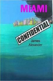 Miami Confidential by James Alexander