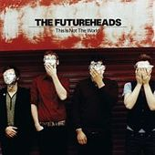 This Is Not the World by The Futureheads