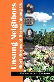 Unsung Neighbors: Short Stories of Heroes Among Us by Charlotte Endorf image