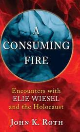A Consuming Fire by John K Roth