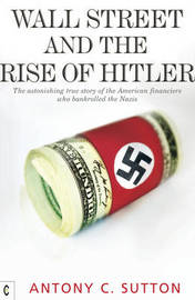 Wall Street and the Rise of Hitler by Antony Cyril Sutton