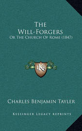 The Will-Forgers: Or the Church of Rome (1847) by Charles Benjamin Tayler