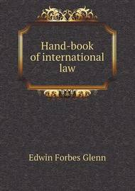 Hand-Book of International Law by Edwin Forbes Glenn