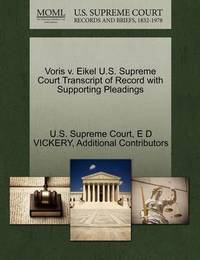 Voris V. Eikel U.S. Supreme Court Transcript of Record with Supporting Pleadings by E D Vickery
