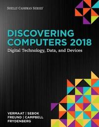 Discovering Computers (c)2018: Digital Technology, Data, and Devices by Jennifer Campbell