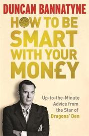 How To Be Smart With Your Money by Duncan Bannatyne image