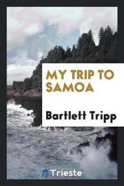 My Trip to Samoa by Bartlett Tripp image