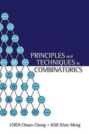 Principles And Techniques In Combinatorics by Chen Chuan-Chong