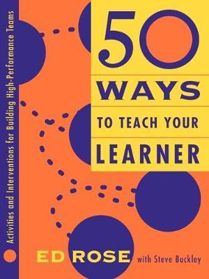 50 Ways to Teach Your Learner by Steve Buckley