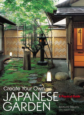 Create Your Own Japanese Garden: A Practical Guide by Motomi Oguchi image
