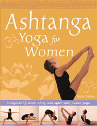 Ashtanga Yoga for Women: Invigorating Mind, Body and Spirit with Dynamic Yoga by Sally Griffyn image
